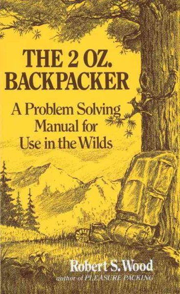 The 2 Oz. Backpacker: A Problem Solving Manual for Use in the Wilds cover