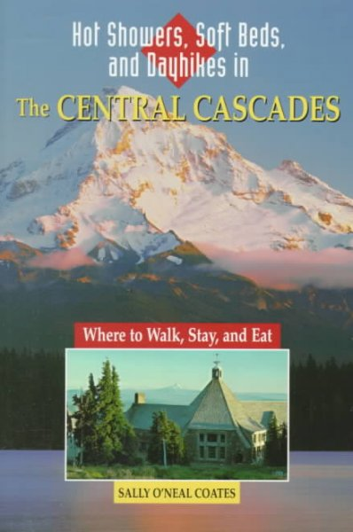 Hot Showers, Soft Beds, and Dayhikes in the Central Cascades (Hot Showers, Soft Beds, & Dayhikes in the Sierra: Walks &) cover