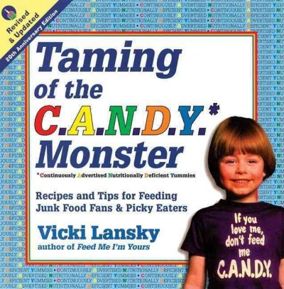 Taming of the C.A.N.D.Y. Monster*: *Continuously Advertised Nutritionally Deficient Yummies (Lansky, Vicki) cover