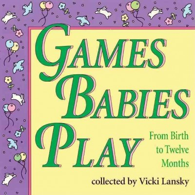 Games Babies Play: From Birth to Twelve Months cover