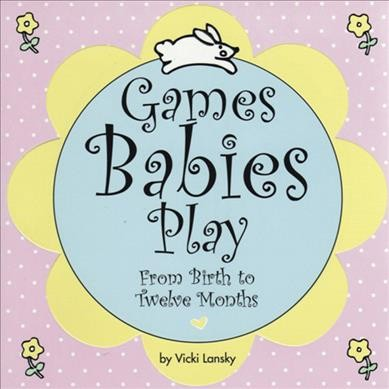 Games Babies Play 2 Ed: From Birth to Twelve Months cover
