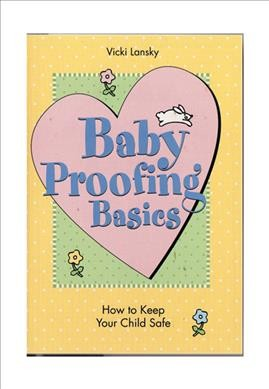 Baby Proofing Basics 2 Ed: How To Keep Your Child Safe cover