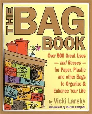 The Bag Book: Over 500 Great Uses and Reuses for Paper, Plastic and Other Bags to Organize and Enhance Your Life (Lansky, Vicki) cover