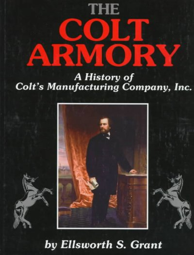 The Colt Armory: A History of Colt's Manufacturing Company, Inc. cover
