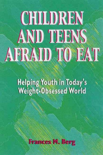 Children and Teens Afraid to Eat: Helping Youth in Today's Weight-Obsessed World (Afraid to Eat Series) cover