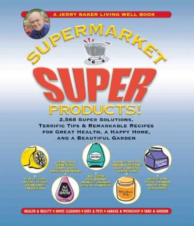 Jerry Baker's Supermarket Super Products!: 2,568 Super Solutions, Terrific Tips & Remarkable Recipes for Great Health, a Happy Home, and a Beautiful Garden (Jerry Baker's Good Home series) cover