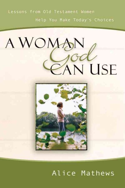 A Woman God Can Use: Lessons from Old Testament Women Help You Make Today's Choices cover