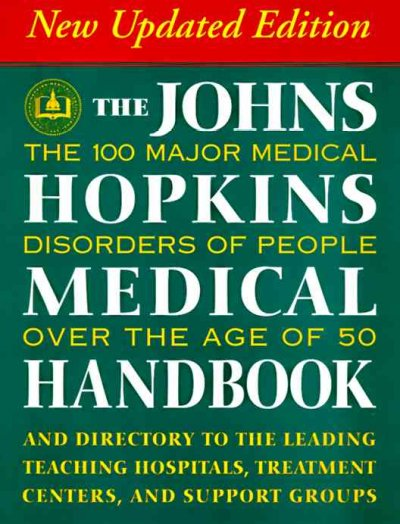 The Johns Hopkins Medical Handbook: The 100 Major Medical Disorders of People over the Age of 50: Plus a Directory to the Leading Teaching Hospitals