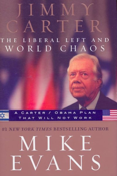 Jimmy Carter: The Liberal Left and World Chaos: A Carter/Obama Plan That Will Not Work cover