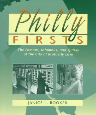 Philly Firsts: The Famous, Infamous, and Quirky of the City of Brotherly Love cover