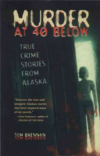 Murder at 40 Below: True Crime Stories from Alaska cover