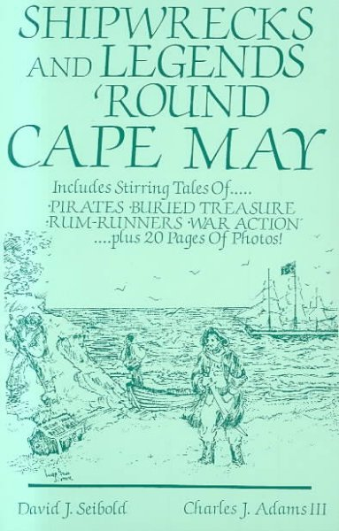 Shipwrecks and Legends 'Round Cape May: Includes Stirring Tales of Pirates, Buried Treasure, Rum-Runners, War Action cover