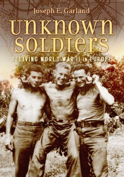Unknown Soldiers: Reliving World War II in Europe cover