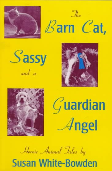 The Barn Cat, Sassy and a Guardian Angel: Heroic Animal Tales cover