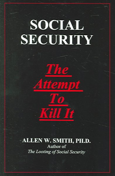 Social Security: The Attempt to Kill It cover