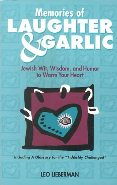 Memories of Laughter & Garlic: Jewish Wit, Wisdom, & Humor to Warm Your Heart