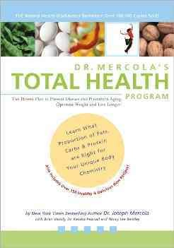 Dr. Mercola's Total Health Program: The Proven Plan to Prevent Disease and Premature Aging, Optimize Weight and Live Longer!