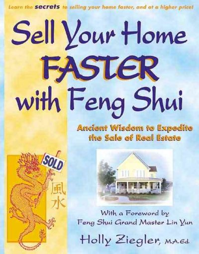 Sell Your Home Faster with Feng Shui: Ancient Wisdom to Expedite the Sale of Real Estate cover