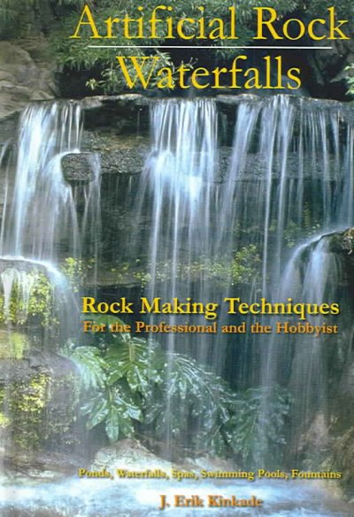 Artificial Rock Waterfalls: Rock Making Techniques for the Professional And the Hobbyist cover