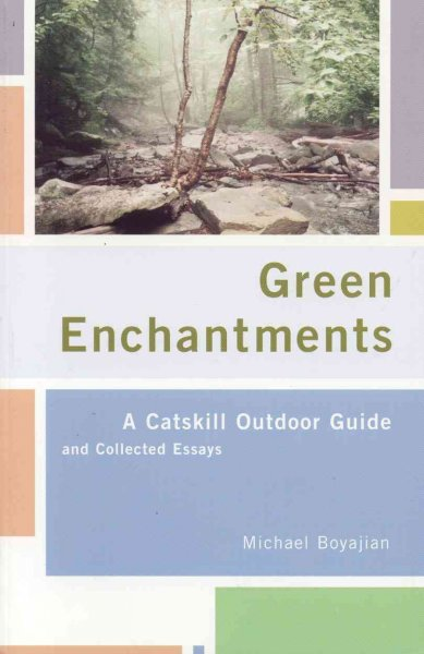 Green Enchantments: A Catskill Outdoor Guide and Collected Essays cover