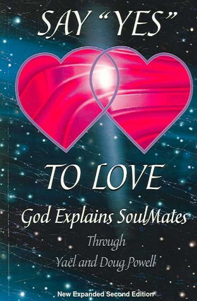 "Say ""Yes"" to Love: God Explains Soul Mates (New, Expanded, Second Edition) cover"