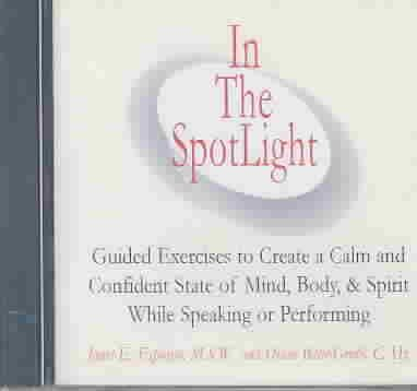 In The SpotLight: Guided Exercises to Create a Calm and Confident State of Mind, Body, & Spirit While Speaking or Performing cover