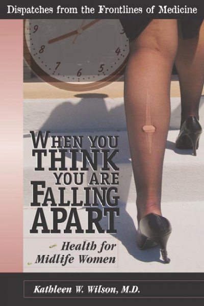 Health for Midlife Women: When You Think You Are Falling Apart (Dispatches From the Frontlines of Medicine) cover