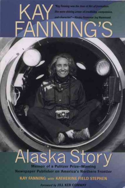 Kay Fanning's Alaska Story: Memoir of a Pulitzer Prize-Winning Newspaper Publisher on America's Northern Frontier cover