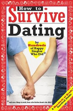 How to Survive Dating: By Hundreds of Happy Singles Who Did and Some Things to Avoid from a Few Broken Hearts Who Didn't (Hundreds of Heads Survival Guides) cover