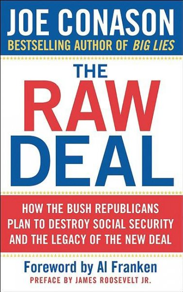 The Raw Deal: How the Bush Republicans Plan to Destroy Social Security and the Legacy of the New Deal cover