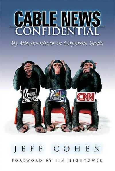Cable News Confidential: My Misadventures in Corporate Media cover