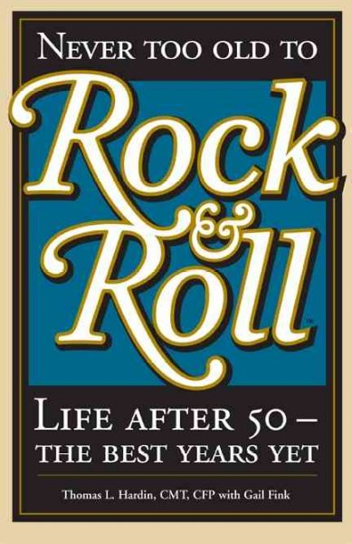 Never Too Old to Rock & Roll: Life After 50-The Best Years Yet cover