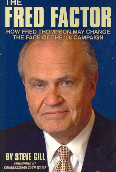 The Fred Factor: How Fred Thompson May Change The Face Of The '08 Campaign cover