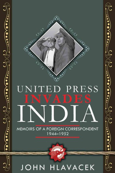 United Press Invades India: Memoirs of a Foreign Correspondent, 1944-1952 cover