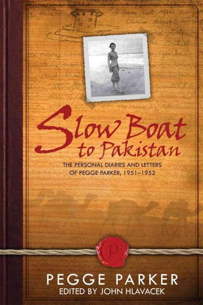 Slow Boat to Pakistan: The Personal Diaries and Letters of Pegge Parker, 1951-1952 cover