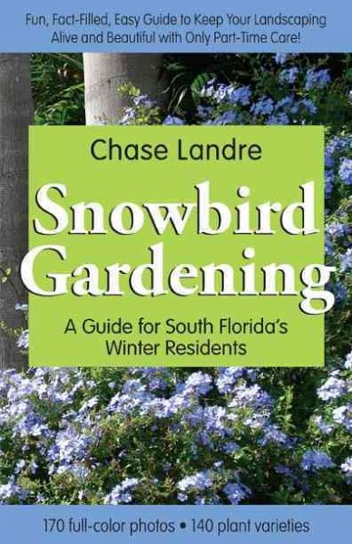 Snowbird Gardening: A Guide for South Florida's Winter Residents cover