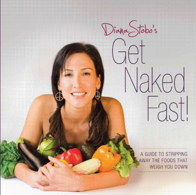 Get Naked Fast! A Guide to Stripping Away the Foods That Weigh You Down cover