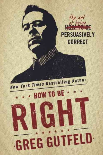 How To Be Right: The Art of Being Persuasively Correct cover