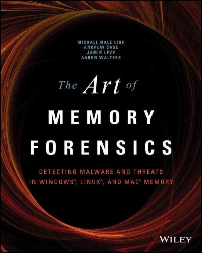 The Art of Memory Forensics: Detecting Malware and Threats in Windows, Linux, and Mac Memory cover