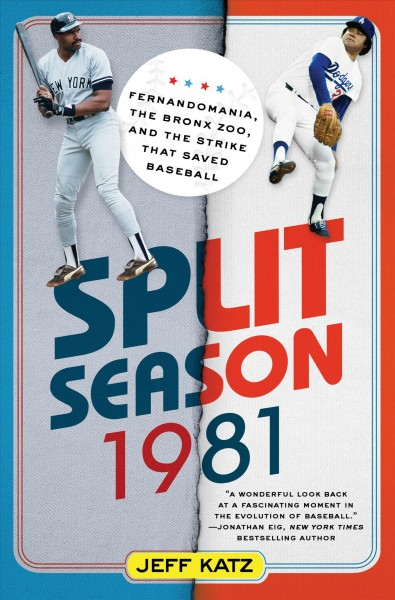 Split Season: 1981: Fernandomania, the Bronx Zoo, and the Strike that Saved Baseball cover