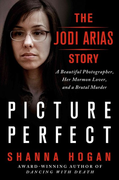 Picture Perfect: The Jodi Arias Story: A Beautiful Photographer, Her Mormon Lover, and a Brutal Murder cover