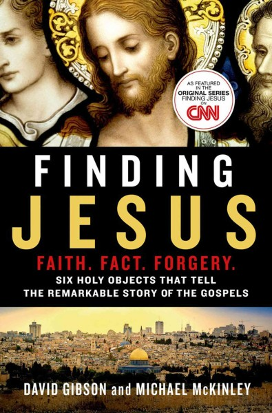 Finding Jesus: Faith. Fact. Forgery.: Six Holy Objects That Tell the Remarkable Story of the Gospels cover