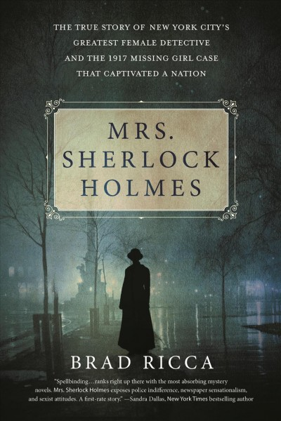 Mrs. Sherlock Holmes: The True Story of New York City's Greatest Female Detective and the 1917 Missing Girl Case That Captivated a Nation cover