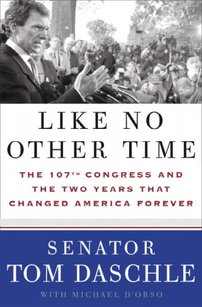 Like No Other Time: The 107th Congress and the Two Years That Changed America Forever cover