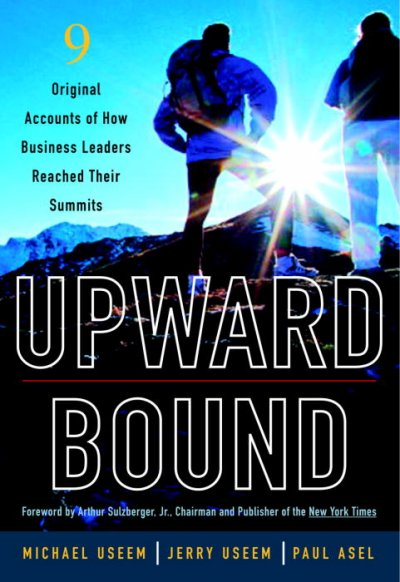Upward Bound: Nine Original Accounts of How Business Leaders Reached Their Summits cover