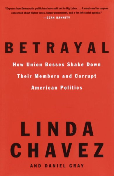 Betrayal: How Union Bosses Shake Down Their Members and Corrupt American Politics cover
