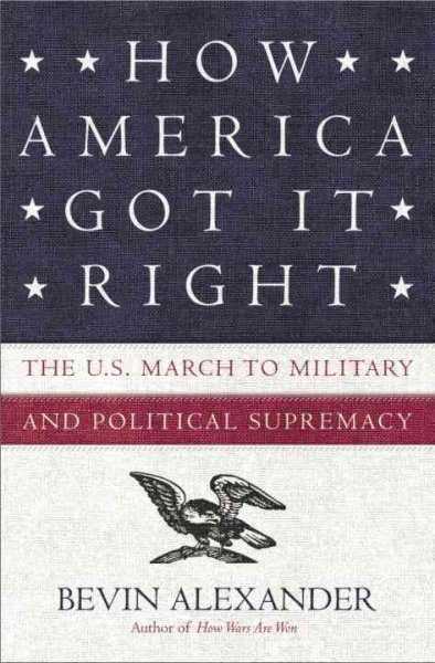 How America Got It Right: The U.S. March to Military and Political Supremacy cover