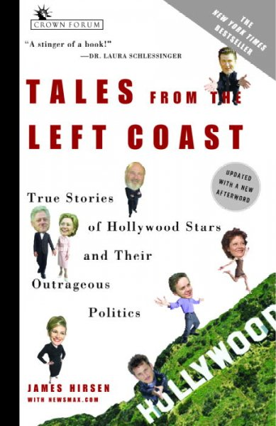 Tales from the Left Coast: True Stories of Hollywood Stars and Their Outrageous Politics