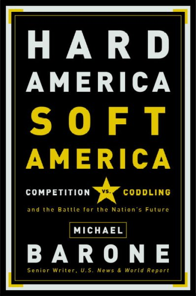 Hard America, Soft America: Competition vs. Coddling and the Battle for the Nation's Future cover