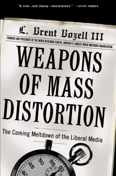 Weapons of Mass Distortion: The Coming Meltdown of the Liberal Media cover